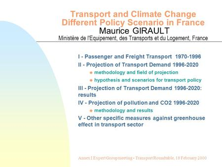 Transport and Climate Change Different Policy Scenario in France Maurice GIRAULT Ministère de l'Equipement, des Transports et du Logement, France I - Passenger.