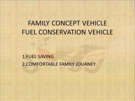 FAMILY CONCEPT VEHICLE FUEL CONSERVATION VEHICLE 1.FUEL SAVING 2.COMFORTABLE FAMILY JOURNEY.