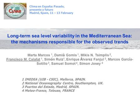 Long-term sea level variability in the Mediterranean Sea: the mechanisms responsible for the observed trends Marta Marcos 1, Dami à Gomis 1, Mikis N. Tsimplis.