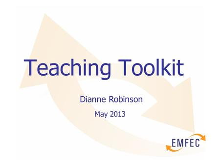 Teaching Toolkit Dianne Robinson May 2013. Session aims To provide an opportunity for vocational teachers to develop the maths, English and problem solving.