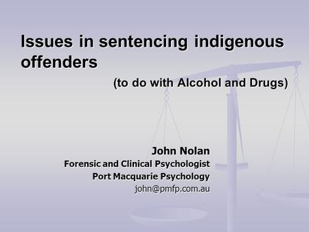 John Nolan Forensic and Clinical Psychologist Port Macquarie Psychology Issues in sentencing indigenous offenders (to do with Alcohol.