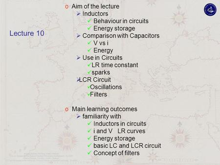 O Aim of the lecture  Inductors Behaviour in circuits Energy storage  Comparison with Capacitors V vs i Energy  Use in Circuits LR time constant sparks.