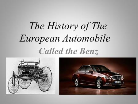The History of The European Automobile Called the Benz.