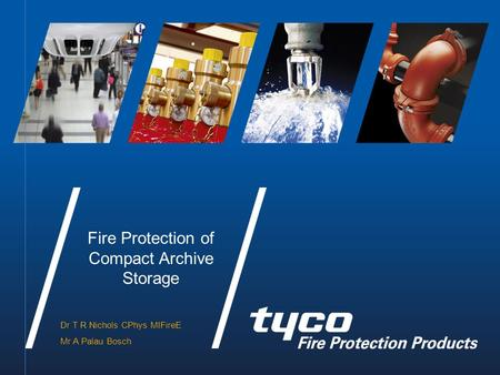Dr T R Nichols CPhys MIFireE Mr A Palau Bosch Fire Protection of Compact Archive Storage.