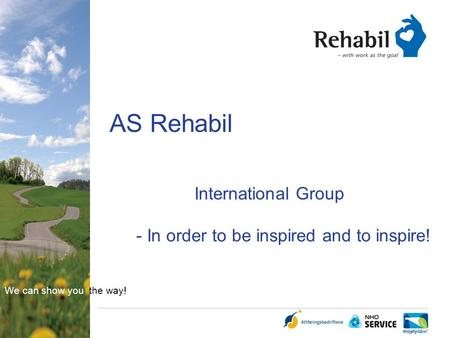 We can show you the way! AS Rehabil International Group - In order to be inspired and to inspire!