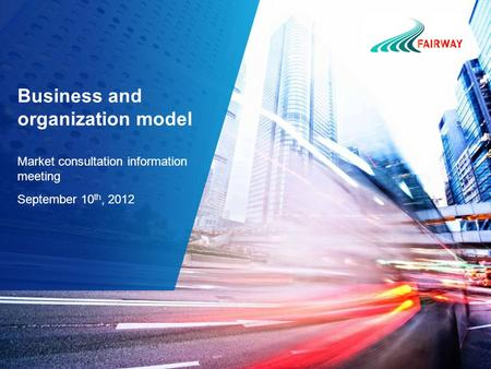 Business and organization model Market consultation information meeting September 10 th, 2012.