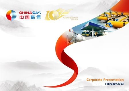 February 2013 Corporate Presentation. China Gas Overview 2 Natural Gas Services Operator Operates in 172 city concessions with 30-year monopolistic operating.