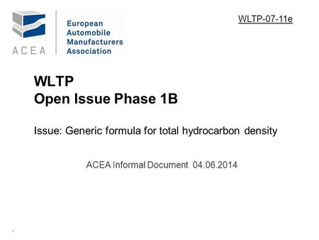 1 WLTP Open Issue Phase 1B Issue: Generic formula for total hydrocarbon density. ACEA Informal Document 04.06.2014 WLTP-07-11e.