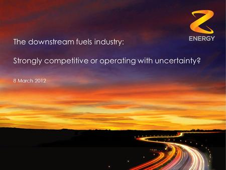 The downstream fuels industry: Strongly competitive or operating with uncertainty? 8 March 2012.