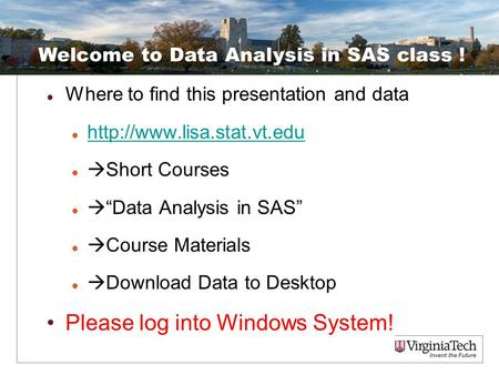 "Where to find this presentation and data   Short Courses  ""Data Analysis in SAS""  Course Materials  Download Data to Desktop."