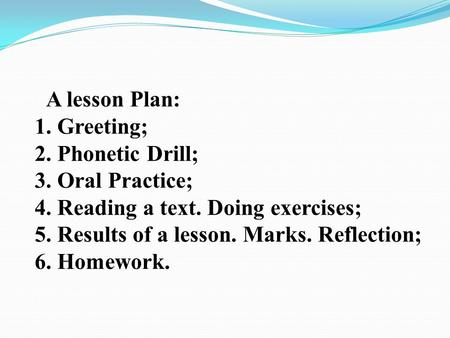 A lesson Plan: Greeting; Phonetic Drill; Oral Practice;