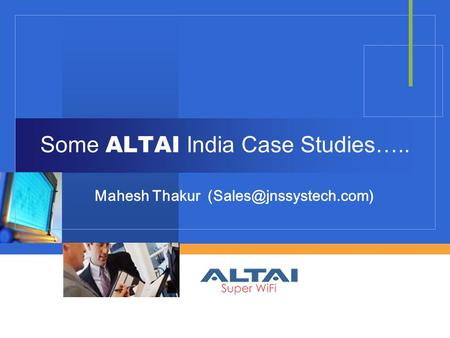 Some ALTAI India Case Studies….. Mahesh Thakur