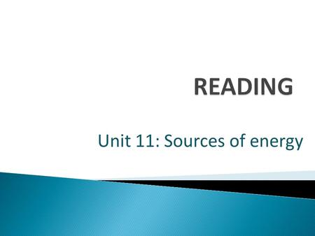 Unit 11: Sources of energy. Look at these pictures.