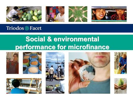 Social & environmental performance for microfinance.