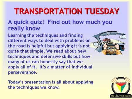 Transportation Tuesday TRANSPORTATION TUESDAY A quick quiz! Find out how much you really know Learning the techniques and finding different ways to deal.