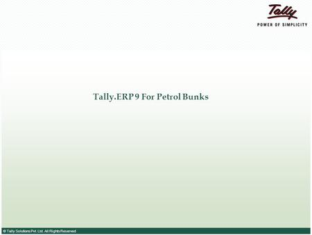 © Tally Solutions Pvt. Ltd. All Rights Reserved Tally.ERP 9 For Petrol Bunks.