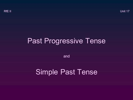 Past Progressive Tense and Simple Past Tense RfE II Unit 17.