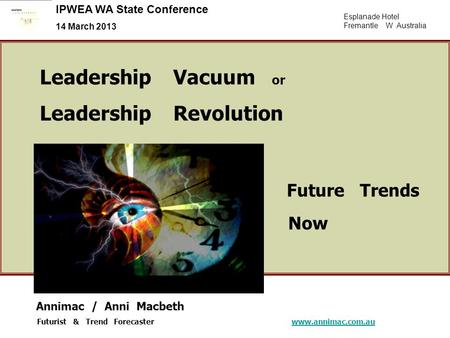 Esplanade Hotel Fremantle W Australia IPWEA WA State Conference 14 March 2013 Leadership Vacuum or Leadership Revolution Future Trends Now Annimac / Anni.
