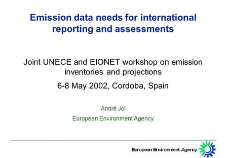 1 Emission data needs for international reporting and assessments Joint UNECE and EIONET workshop on emission inventories and projections 6-8 May 2002,
