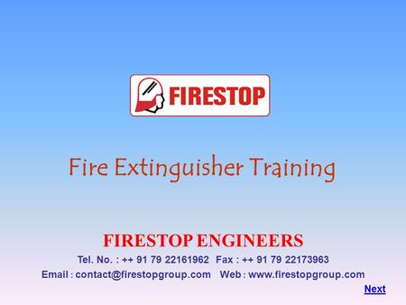 Fire Extinguisher Training FIRESTOP ENGINEERS Tel. No. : ++ 91 79 22161962 Fax : ++ 91 79 22173963   Web :