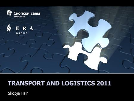 TRANSPORT AND LOGISTICS 2011 Skopje Fair. SKOPJE FAIR Skopje fair is the only professional company in the Republic of Macedonia whose core business for.