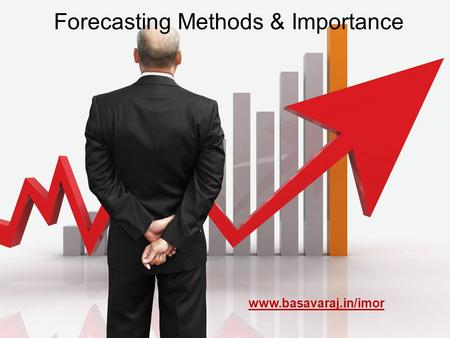 Forecasting Methods & Importance www.basavaraj.in/imor.