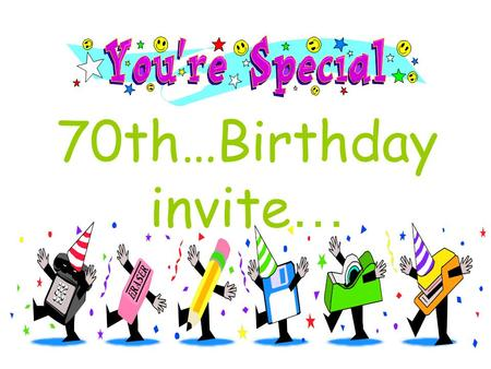 70th…Birthday invite …. Good friends and colleagues, we would like to invite On this special occasion, you with Phil to unite All will be paid, it won't.