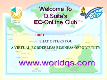 Welcome To Q.Suite's EC-OnLine Club MALAYSIA'S FIRST E-COMMERCE BUSINESS CLUB THAT OFFERS YOU A VIRTUAL BORDERLESS BUSINESS OPPORTUNITY.