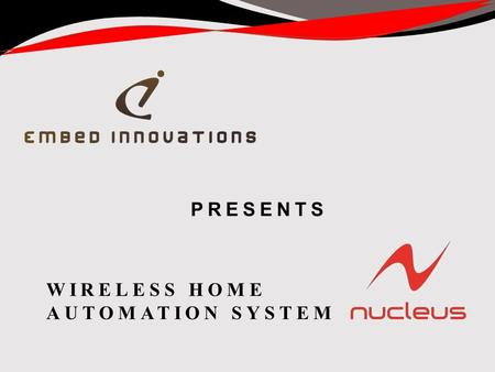 PRESENTS WIRELESS HOME AUTOMATION SYSTEM. Established in 2001 Bangalore based product realization company Provides end-to-end solutions in the embedded.