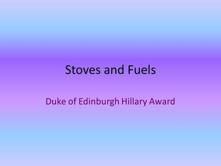 Stoves and Fuels Duke of Edinburgh Hillary Award.