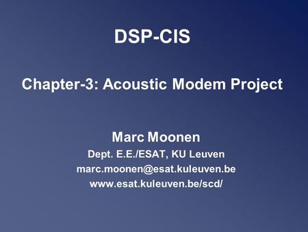 DSP-CIS Chapter-3: Acoustic Modem Project Marc Moonen Dept. E.E./ESAT, KU Leuven