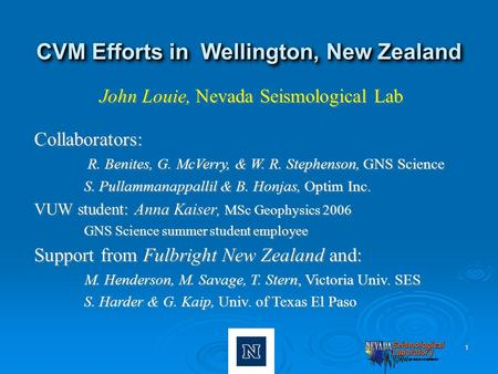 1 CVM Efforts in Wellington, New Zealand John Louie, Nevada Seismological Lab Collaborators: R. Benites, G. McVerry, & W. R. Stephenson, GNS Science S.