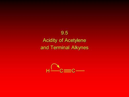 H CC 9.5 Acidity of Acetylene and Terminal Alkynes.