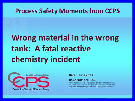 Process Safety Moments from CCPS Date: June 2010 Issue Number: 001 AIChE © 2010. All rights reserved. Reproduction for non-commercial, educational purposes.