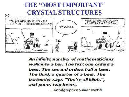 "THE ""MOST IMPORTANT"" CRYSTAL STRUCTURES. NOTE!! Much of the discussion & many figures in what follows was again constructed from lectures posted on the."