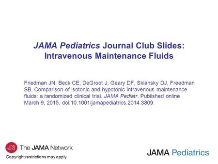Copyright restrictions may apply JAMA Pediatrics Journal Club Slides: Intravenous Maintenance Fluids Friedman JN, Beck CE, DeGroot J, Geary DF, Sklansky.