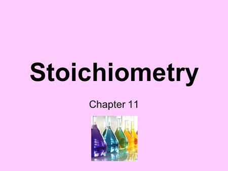 Stoichiometry Chapter 11. Stoichiometry = the study of quantitative relationships between the amounts of reactants used and products formed by a chemical.