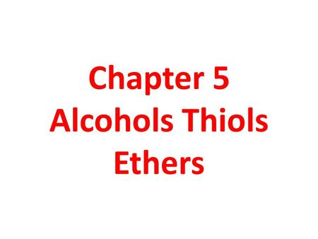 Chapter 5 Alcohols Thiols Ethers. Chapter 102 Structure of Water and Methanol Oxygen is sp 3 hybridized and tetrahedral. The H—O—H angle in water is 104.5°.
