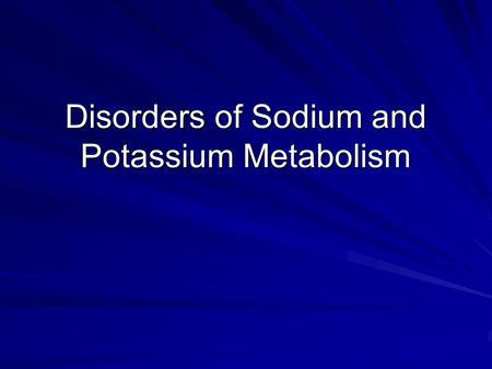 Disorders of Sodium and Potassium Metabolism. Outline 1. Review of sodium and potassium metabolism 2. Paradigm for analyzing pathophysiology 3. Abnormalities.