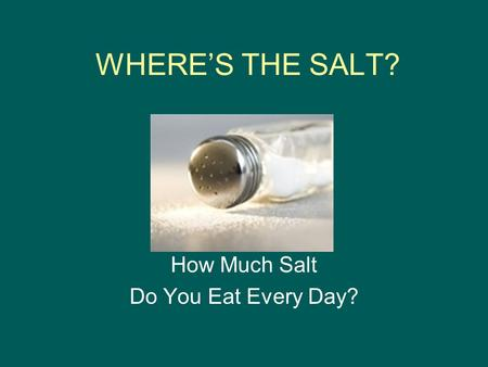 WHERE'S THE SALT? How Much Salt Do You Eat Every Day?