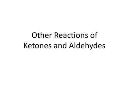 Other Reactions of Ketones and Aldehydes. Relative Reactivity of Carboxylic Acid Derivatives.