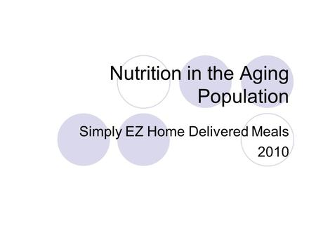 Nutrition in the Aging Population Simply EZ Home Delivered Meals 2010.