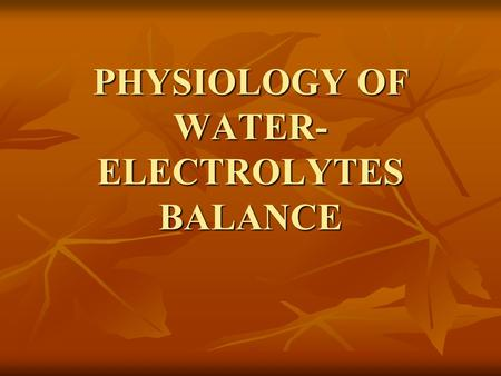 PHYSIOLOGY OF WATER- ELECTROLYTES BALANCE. Total body water in adult human 60-70 % 60-70 %