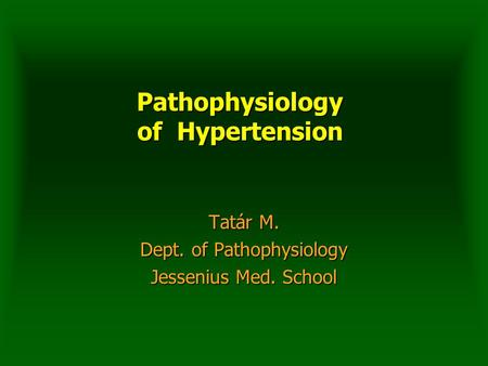 Pathophysiology of Hypertension Tatár M. Dept. of Pathophysiology Jessenius Med. School.