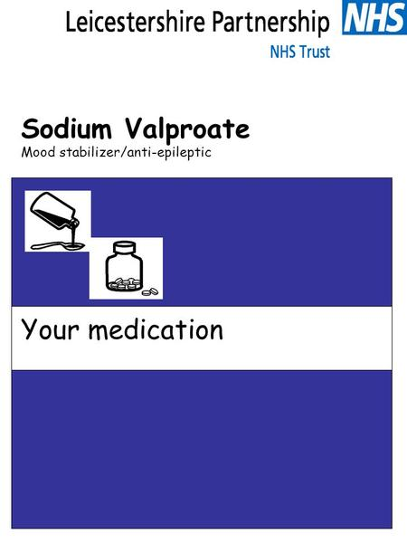 Sodium Valproate Mood stabilizer/anti-epileptic Your medication.