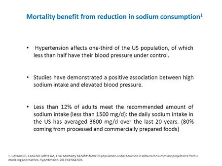 Mortality benefit from reduction in sodium consumption 1 Hypertension affects one-third of the US population, of which less than half have their blood.