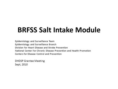 BRFSS Salt Intake Module Epidemiology and Surveillance Team Epidemiology and Surveillance Branch Division for Heart Disease and Stroke Prevention National.