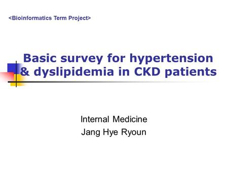 Basic survey for hypertension & dyslipidemia in CKD patients Internal Medicine Jang Hye Ryoun.