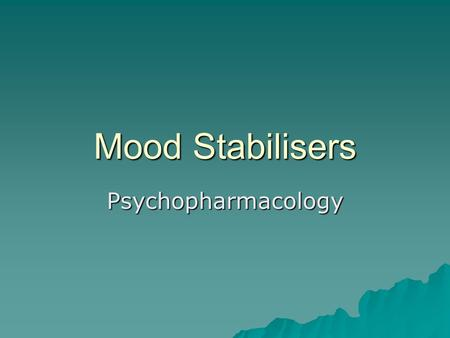 Mood Stabilisers Psychopharmacology.  The treatment of bipolar disorder may be divided into three overlapping phases –Acute manic episode –Depressive.