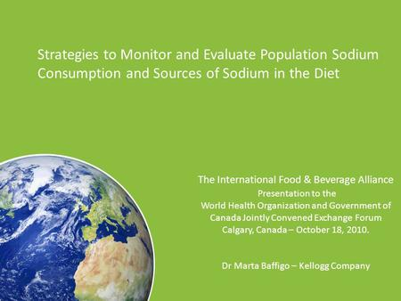 Strategies to Monitor and Evaluate Population Sodium Consumption and Sources of Sodium in the Diet The International Food & Beverage Alliance Presentation.
